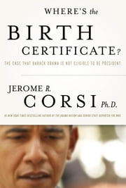 Where's the Birth Certificate?: The Case that Barack Obama is not Eligible to be President - The Case that Barack Obama is not Eligible to be President ebook by Jerome, Corsi