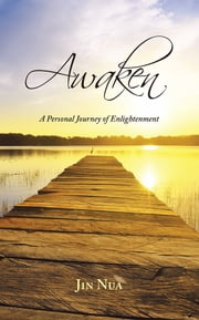 Awaken - A Personal Journey of Enlightenment ebook by Jin Nua