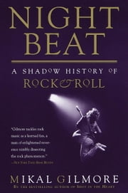 Night Beat - A Shadow History of Rock & Roll ebook by Mikal Gilmore