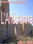 L' Arlésienne ebook by Alphonse Daudet