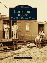 Lockport, Illinois - The Old Canal Town ebook by John Lamb