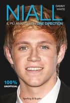 Niall - Il più amato degli One Direction eBook by Danny White