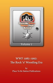 Place To Be Nation Vintage Vault Refresh: Volume 1 - WWF 1985-1992: The Rock 'N' Wrestling Era ebook by Place To Be Nation Publications