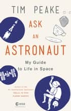 Ask an Astronaut - My Guide to Life in Space ebook by Tim Peake