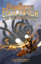 The Bobbies of Bailiwick and the Captive Ocean ebook by Christopher Blankley