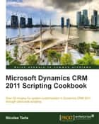 Microsoft Dynamics CRM 2011 Scripting Cookbook ebook by Nicolae Tarla