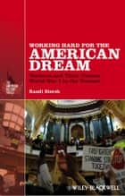 Working Hard for the American Dream - Workers and Their Unions, World War I to the Present ebook by Randi Storch