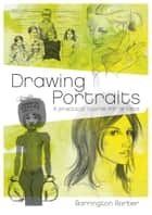 Drawing Portraits - A Practical Course for Artists ebook by Barrington Barber