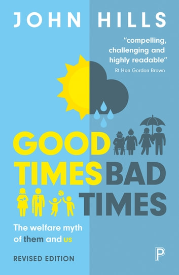 Good times, bad times (revised edition) - The welfare myth of them and us ebook by Hills, John