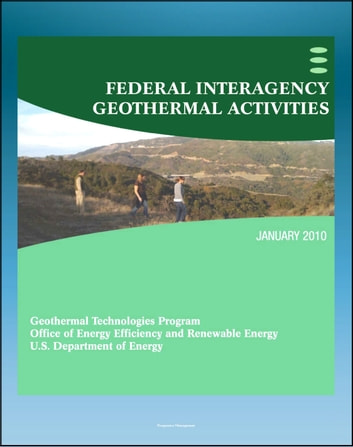 Geothermal Power: Federal Interagency Geothermal Activities, Challenges to Geothermal Energy Development, Federal Role, Future Direction, Enhanced Geothermal Systems (EGS) ebook by Progressive Management