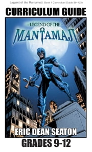 Legend of the Mantamaji: Curriculum Guide - Grades 9 - 12 ebook by Eric Dean Seaton, Sheila Unwin, Brandon Palas