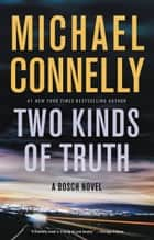 Two Kinds of Truth ebook by Michael Connelly