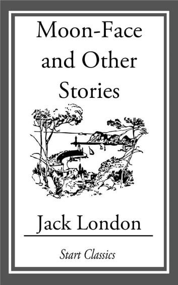 Moon-Face and Other Stories eBook by Jack London