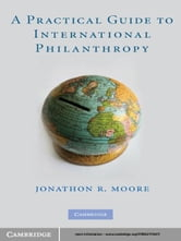 A Practical Guide to International Philanthropy ebook by Jonathon R. Moore