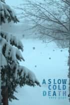 A Slow Cold Death ebook by Susy Gage