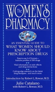 The Women's Pharmacy - An Essential Guide to What Women Should Know About Prescription Drugs ebook by Julie Catalano