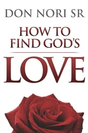 How to Find God's Love ebook by Don Nori Sr.