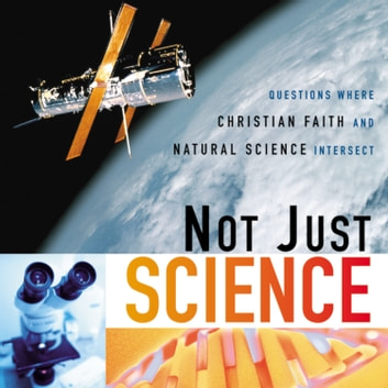 Not Just Science - Questions Where Christian Faith and Natural Science Intersect audiobook by Dorothy F. Chappell,E. David Cook,Zondervan
