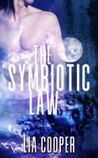 The Symbiotic Law ebook by Lia Cooper