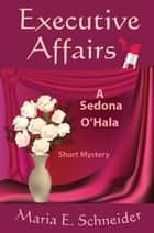 Executive Affairs - A Sedona O'Hala Mystery ebook by Maria Schneider