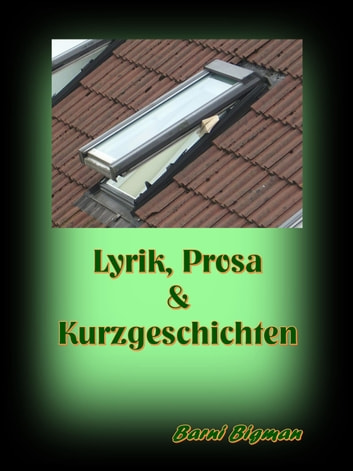 Lyrik, Prosa & Kurzgeschichten ebook by Barni Bigman
