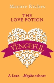 The Love Potion: A Love…Maybe Valentine eShort ebook by Marnie Riches
