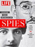 LIFE Inside the World of Spies - The Lives They Lead. The Secrets They Keep. ebook by The Editors of LIFE