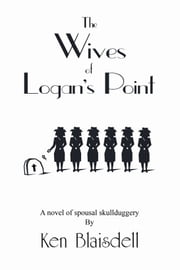 The Wives of Logan's Point ebook by Ken Blaisdell