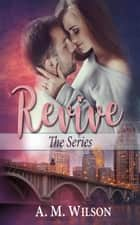 Revive: The Series ebook by A.M. Wilson