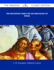 The Expositor's Bible The Second Book of Kings - The Original Classic Edition ebook by F. W. (Frederic William) Farrar