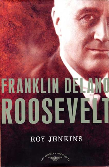 Franklin Delano Roosevelt - The American Presidents Series: The 32nd President, 1933-1945 eBook by Roy Jenkins