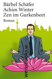 Zen im Gurkenbeet ebook by Bärbel Schäfer,Achim Winter