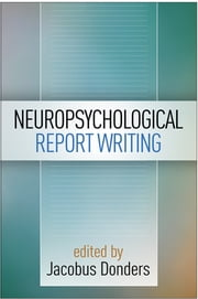 Neuropsychological Report Writing ebook by Jacobus Donders, PhD