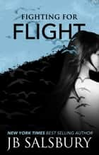 Fighting for Flight ebook by JB Salsbury