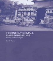 Indonesia's Small Entrepreneurs - Trading on the Margins ebook by Sarah Turner