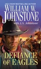 Defiance of Eagles ebook by William W. Johnstone, J.A. Johnstone