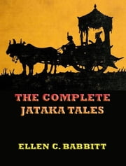 The Complete Jataka Tales - Extended Annotated Edition ebook by Ellen C. Babbitt