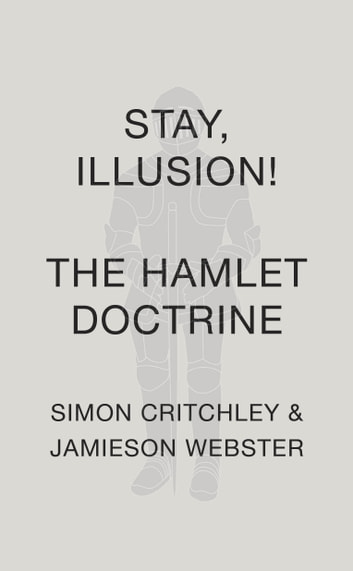 Stay, Illusion! - The Hamlet Doctrine ebook by Simon Critchley,Jamieson Webster