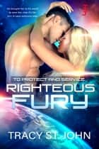 Righteous Fury ebook by Tracy St. John