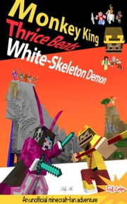 Monkey King Thrice Beats White-Skeleton Demon Volume 2 - An Unofficial Minecraft-fan Adventure ebook by Li He