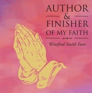 AUTHOR & FINISHER of MY FAITH ebook by Winifred Smith Eure