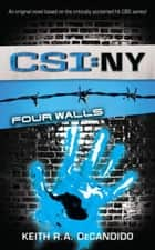 CSI NY: Four Walls ebook by Keith R. A. DeCandido