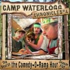 The Camp Waterlogg Chronicles 4 - The Best of the Comedy-O-Rama Hour Season 5 audiobook by Joe Bevilacqua, Lorie Kellogg, Pedro Pablo Sacristán