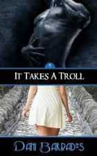 It Takes a Troll ebook by Dani Barbados