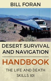Desert Survival & Navigation Handbook. The Life And Death Skills 101 ebook by Bill Foran