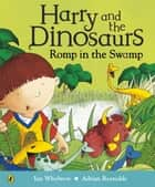 Harry and the Dinosaurs Romp in the Swamp ebook by Ian Whybrow, Adrian Reynolds, Andrew Sachs