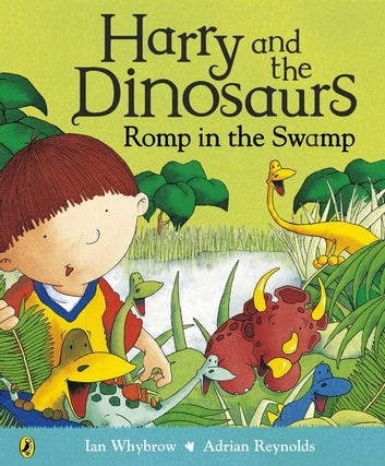 Harry and the Dinosaurs Romp in the Swamp ebook by Ian Whybrow