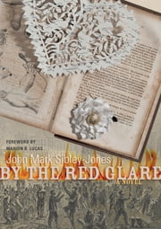 By the Red Glare - A Novel ebook by John Mark Sibley-Jones,Marion B. Lucas