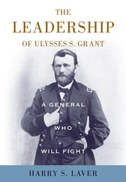 A General Who Will Fight - The Leadership of Ulysses S. Grant ebook by Harry S. Laver