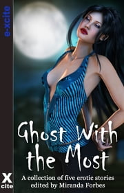 Ghost With The Most - A collection of five erotic paranormal stories ebook by K D Grace,Kat Black,James Hornby,Kyoko Church,Miranda Forbes,Lynn Lake